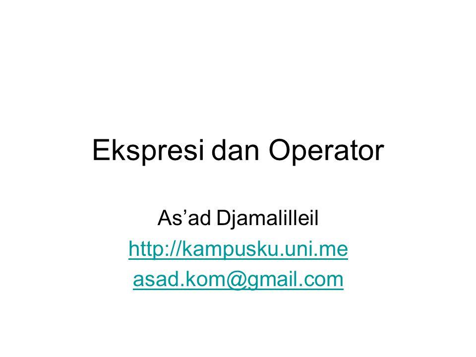 Ekspresi dan Operator As'ad Djamalilleil http://kampusku.uni.me asad.kom@gmail.com