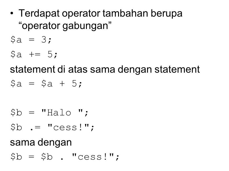 """Terdapat operator tambahan berupa """"operator gabungan"""" $a = 3; $a += 5; statement di atas sama dengan statement $a = $a + 5; $b ="""