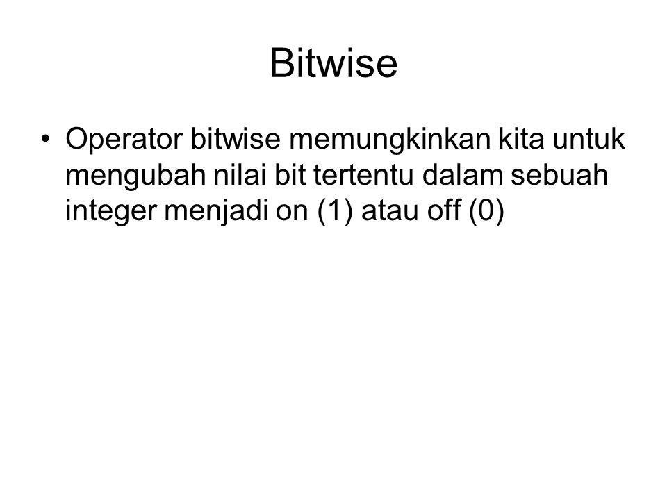 Bitwise Operator bitwise memungkinkan kita untuk mengubah nilai bit tertentu dalam sebuah integer menjadi on (1) atau off (0)