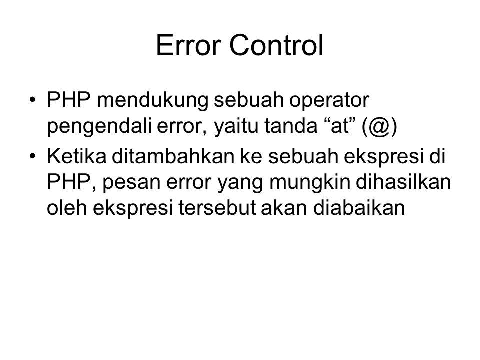 """Error Control PHP mendukung sebuah operator pengendali error, yaitu tanda """"at"""" (@) Ketika ditambahkan ke sebuah ekspresi di PHP, pesan error yang mung"""