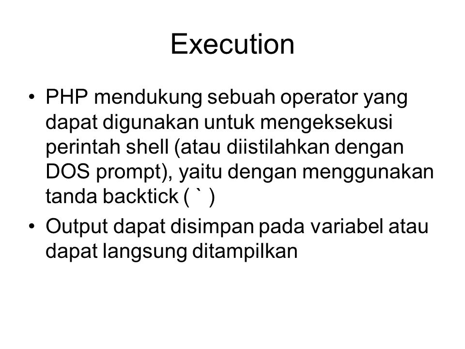 Execution PHP mendukung sebuah operator yang dapat digunakan untuk mengeksekusi perintah shell (atau diistilahkan dengan DOS prompt), yaitu dengan men