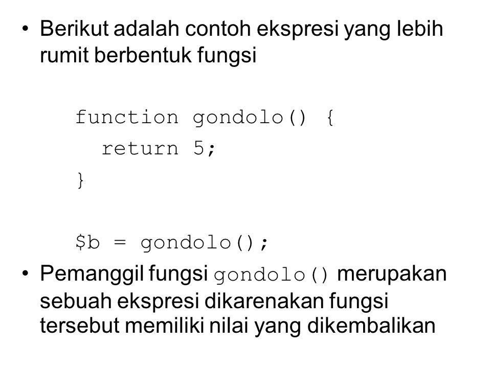 Berikut adalah contoh ekspresi yang lebih rumit berbentuk fungsi function gondolo() { return 5; } $b = gondolo(); Pemanggil fungsi gondolo() merupakan