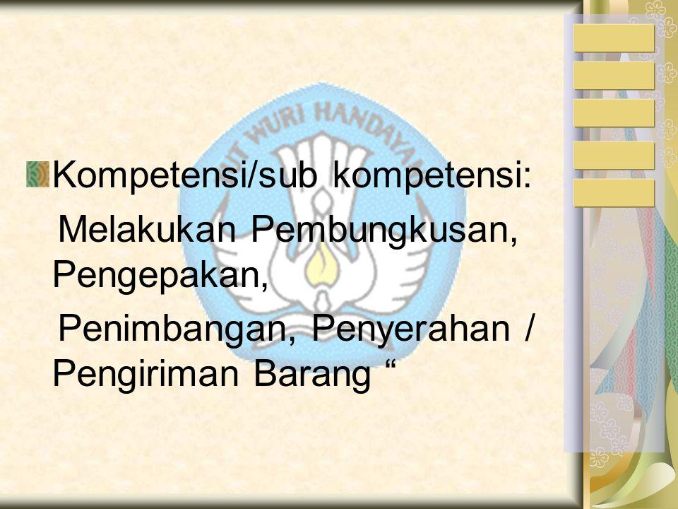 Kompetensi/sub kompetensi: Melakukan Pembungkusan, Pengepakan, Penimbangan, Penyerahan / Pengiriman Barang