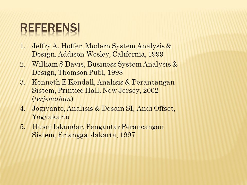 1.Jeffry A. Hoffer, Modern System Analysis & Design, Addison-Wesley, California, 1999 2.William S Davis, Business System Analysis & Design, Thomson Pu