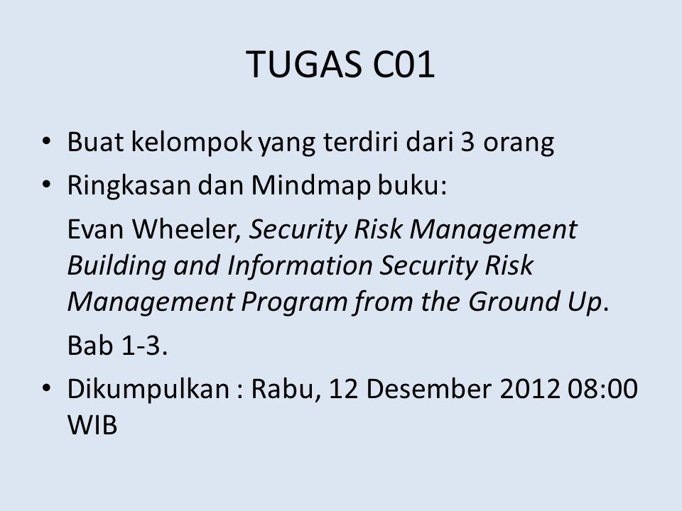 TUGAS C01 Buat kelompok yang terdiri dari 3 orang Ringkasan dan Mindmap buku: Evan Wheeler, Security Risk Management Building and Information Security