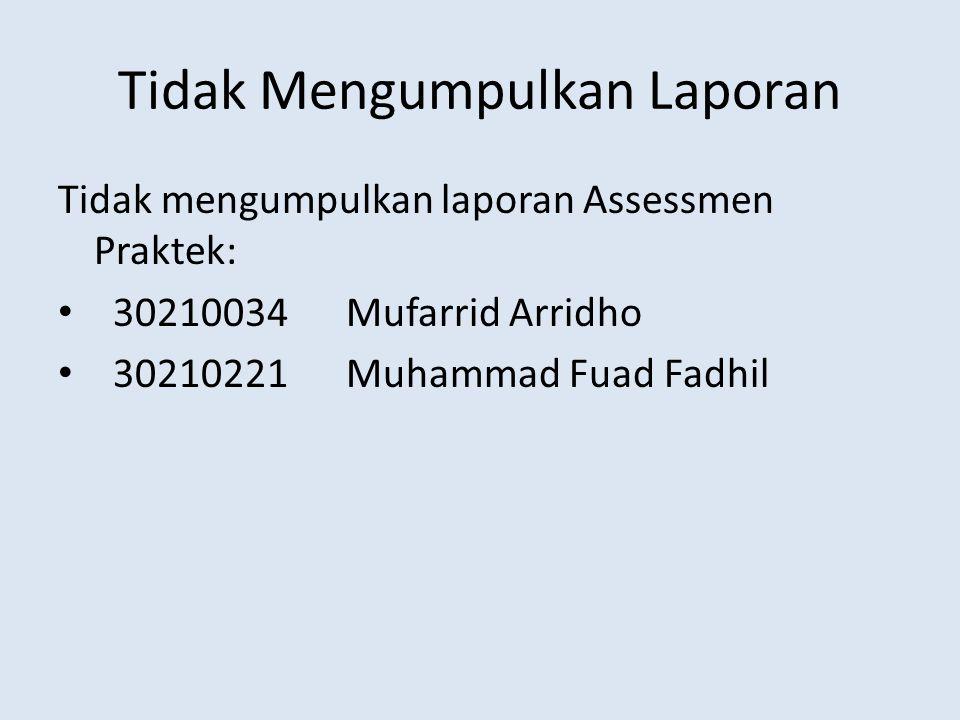 Tidak Mengumpulkan Laporan Tidak mengumpulkan laporan Assessmen Praktek: 30210034Mufarrid Arridho 30210221Muhammad Fuad Fadhil