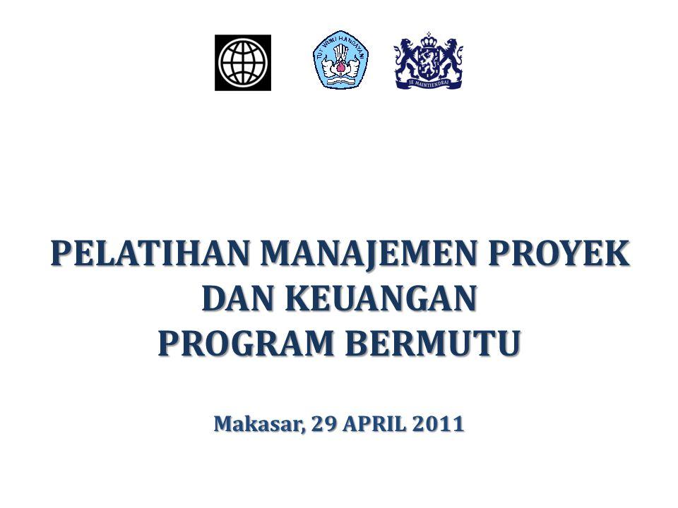 PELATIHAN MANAJEMEN PROYEK DAN KEUANGAN PROGRAM BERMUTU Makasar, 29 APRIL 2011