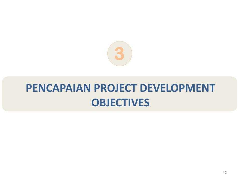17 PENCAPAIAN PROJECT DEVELOPMENT OBJECTIVES 3
