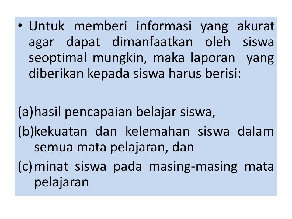 Untuk memberi informasi yang akurat agar dapat dimanfaatkan oleh siswa seoptimal mungkin, maka laporan yang diberikan kepada siswa harus berisi: (a)ha