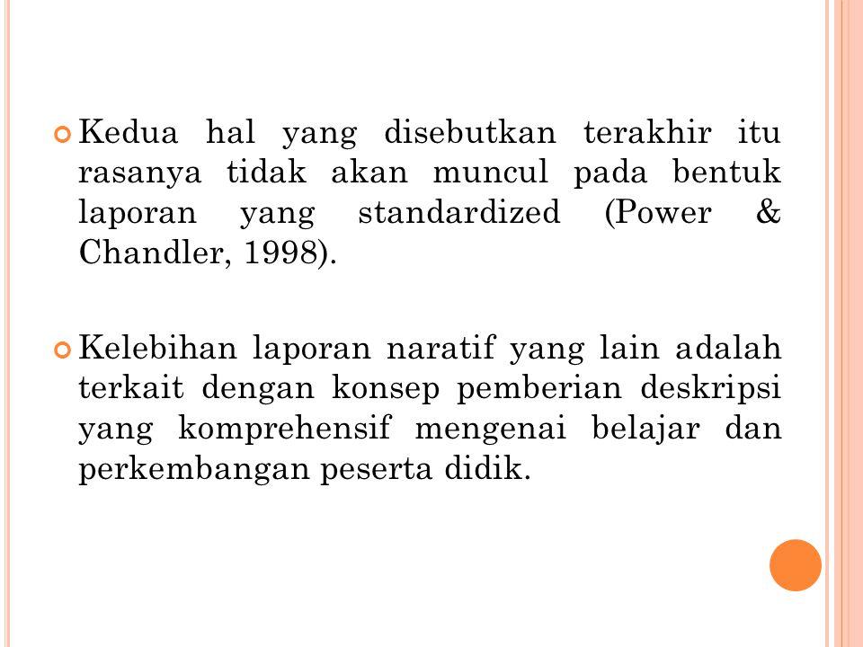 Kedua hal yang disebutkan terakhir itu rasanya tidak akan muncul pada bentuk laporan yang standardized (Power & Chandler, 1998). Kelebihan laporan nar