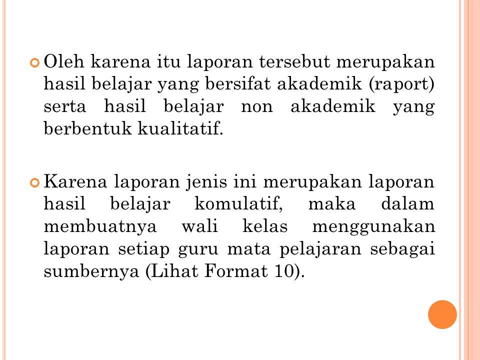 Oleh karena itu laporan tersebut merupakan hasil belajar yang bersifat akademik (raport) serta hasil belajar non akademik yang berbentuk kualitatif. K