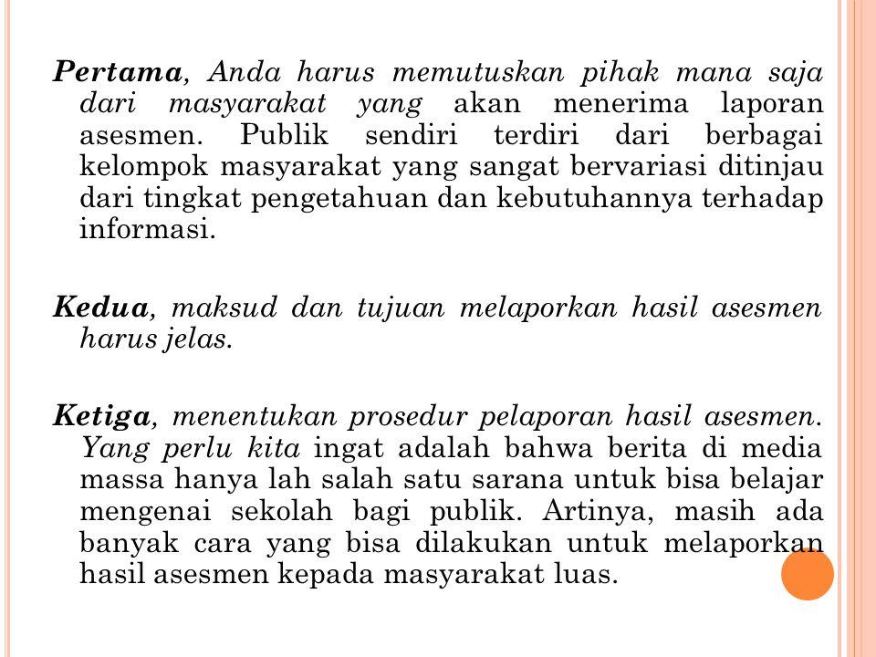 Pertama, Anda harus memutuskan pihak mana saja dari masyarakat yang akan menerima laporan asesmen. Publik sendiri terdiri dari berbagai kelompok masya