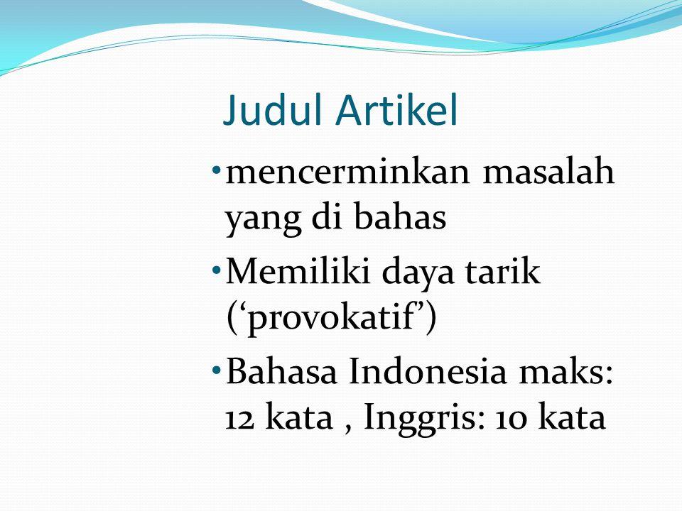 Judul Artikel mencerminkan masalah yang di bahas Memiliki daya tarik ('provokatif') Bahasa Indonesia maks: 12 kata, Inggris: 10 kata