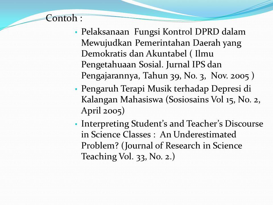 Contoh :  Pelaksanaan Fungsi Kontrol DPRD dalam Mewujudkan Pemerintahan Daerah yang Demokratis dan Akuntabel ( Ilmu Pengetahuaan Sosial. Jurnal IPS d