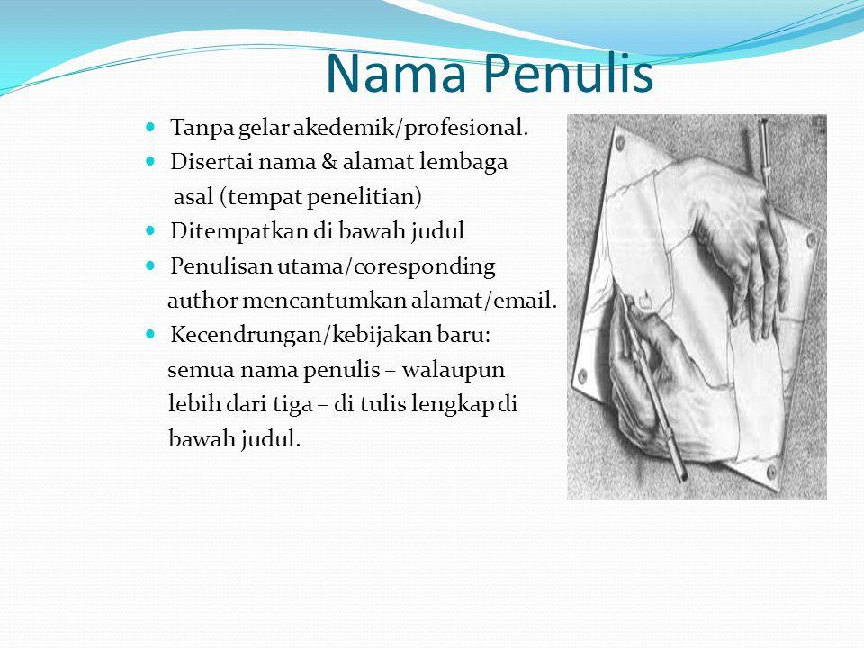 Nama Penulis Tanpa gelar akedemik/profesional. Disertai nama & alamat lembaga asal (tempat penelitian) Ditempatkan di bawah judul Penulisan utama/core