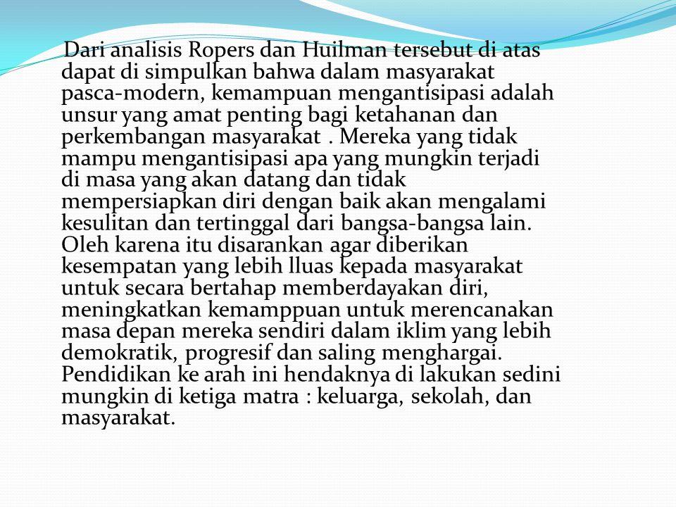 Dari analisis Ropers dan Huilman tersebut di atas dapat di simpulkan bahwa dalam masyarakat pasca-modern, kemampuan mengantisipasi adalah unsur yang a