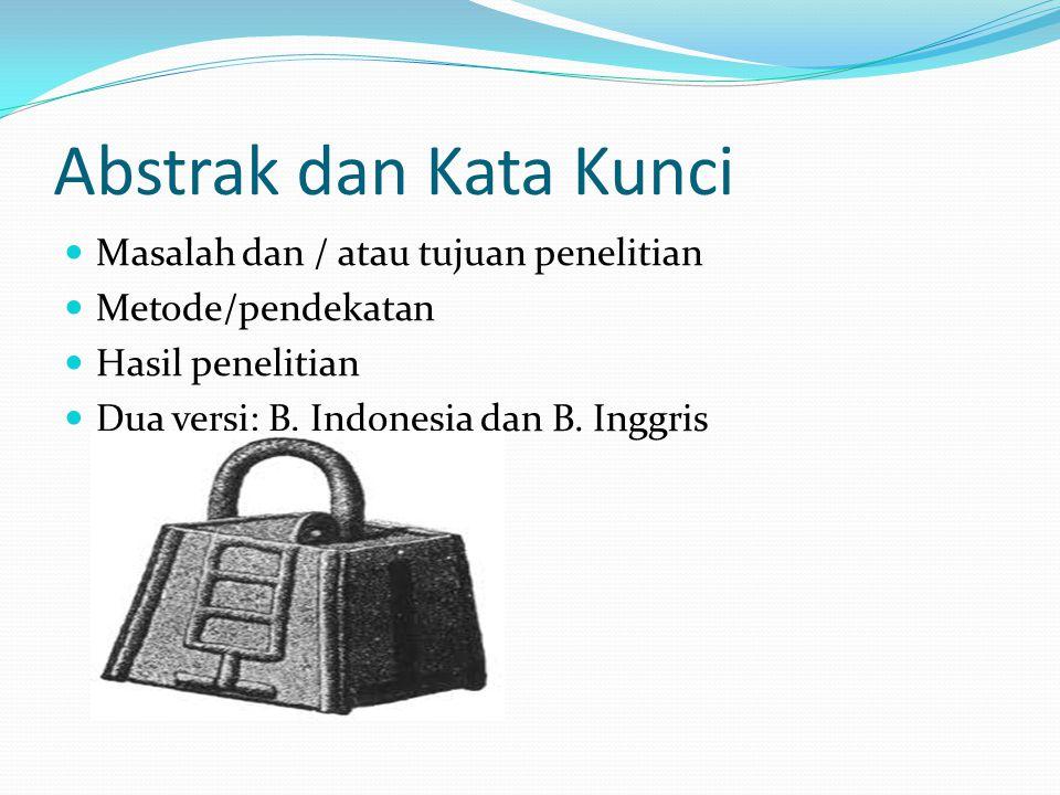 Abstrak dan Kata Kunci Masalah dan / atau tujuan penelitian Metode/pendekatan Hasil penelitian Dua versi: B. Indonesia dan B. Inggris