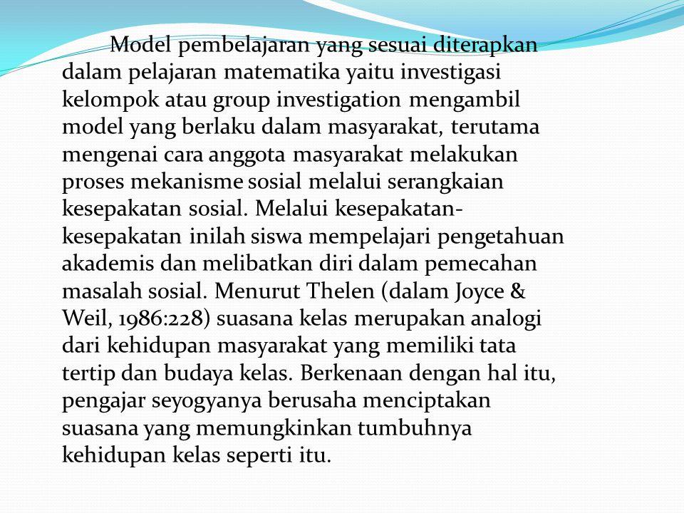 Model pembelajaran yang sesuai diterapkan dalam pelajaran matematika yaitu investigasi kelompok atau group investigation mengambil model yang berlaku