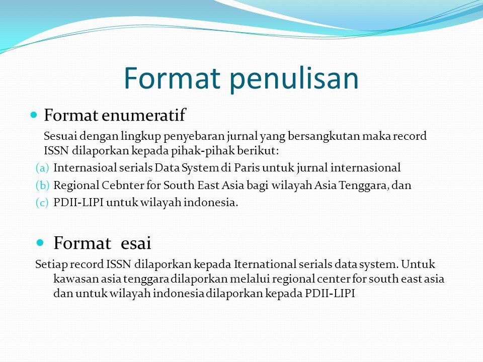 Format penulisan Format enumeratif Sesuai dengan lingkup penyebaran jurnal yang bersangkutan maka record ISSN dilaporkan kepada pihak-pihak berikut: (