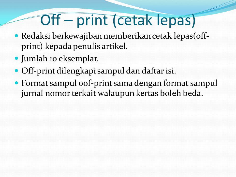Off – print (cetak lepas) Redaksi berkewajiban memberikan cetak lepas(off- print) kepada penulis artikel. Jumlah 10 eksemplar. Off-print dilengkapi sa