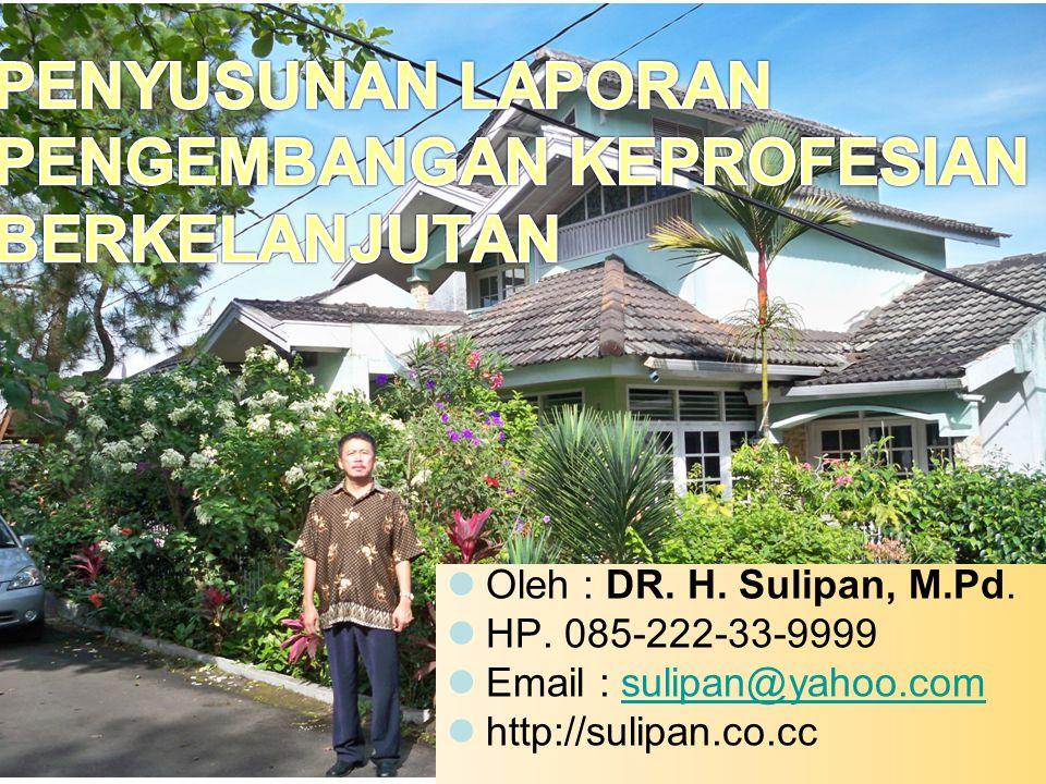 Oleh : DR. H. Sulipan, M.Pd. HP. 085-222-33-9999 Email : sulipan@yahoo.comsulipan@yahoo.com http://sulipan.co.cc