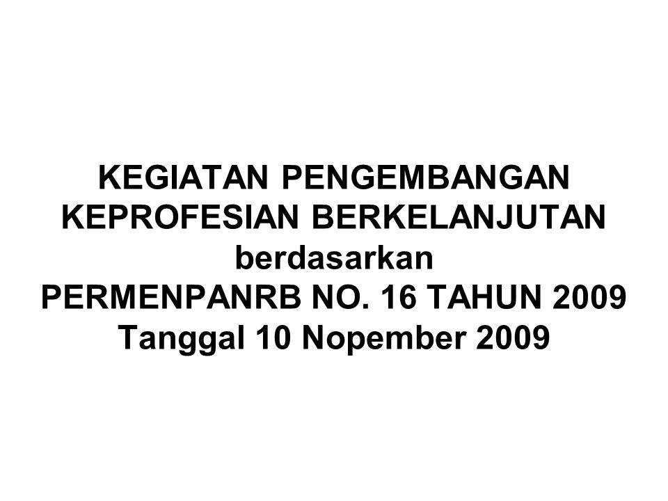 KEGIATAN PENGEMBANGAN KEPROFESIAN BERKELANJUTAN berdasarkan PERMENPANRB NO. 16 TAHUN 2009 Tanggal 10 Nopember 2009