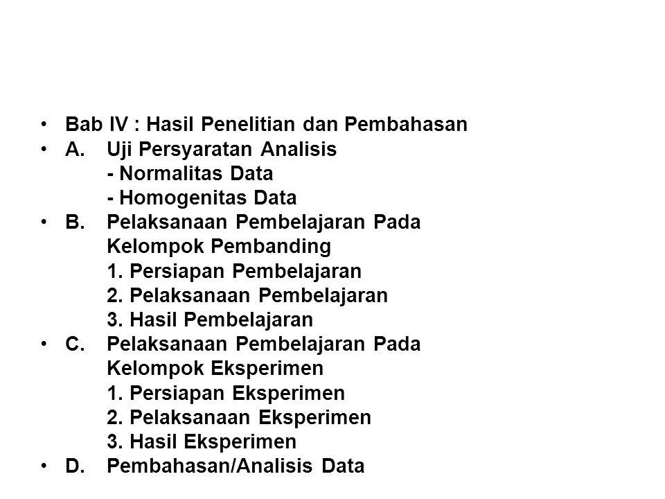 Bab IV : Hasil Penelitian dan Pembahasan A. Uji Persyaratan Analisis - Normalitas Data - Homogenitas Data B.Pelaksanaan Pembelajaran Pada Kelompok Pem