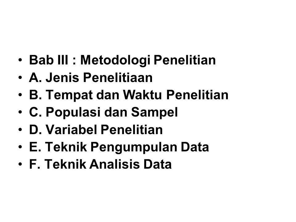 Bab III : Metodologi Penelitian A. Jenis Penelitiaan B. Tempat dan Waktu Penelitian C. Populasi dan Sampel D. Variabel Penelitian E. Teknik Pengumpula