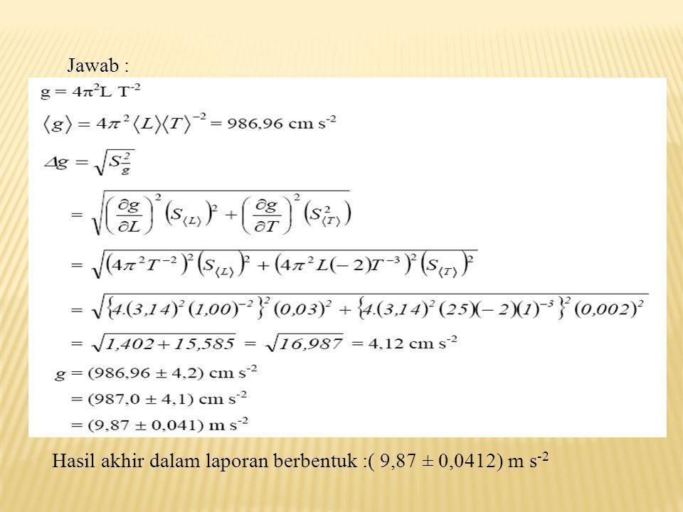 Contoh soal : Percepatan gravitasi suatu tempat akan ditentukan dengan menggunakan percobaan bandul matematik. Dua puluh kali pengukuran periode bandu