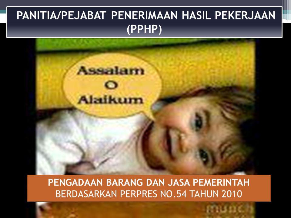 PANITIA /PEJABAT PENERIMA HASIL PEKERJAAN (PPHP) PENGADAAN BARANG DANJASA PEMERINTAH PERPRES No.54 TAHUN 2010 Disampaikan Oleh: DAZN Bandung,29 Oktober 2012