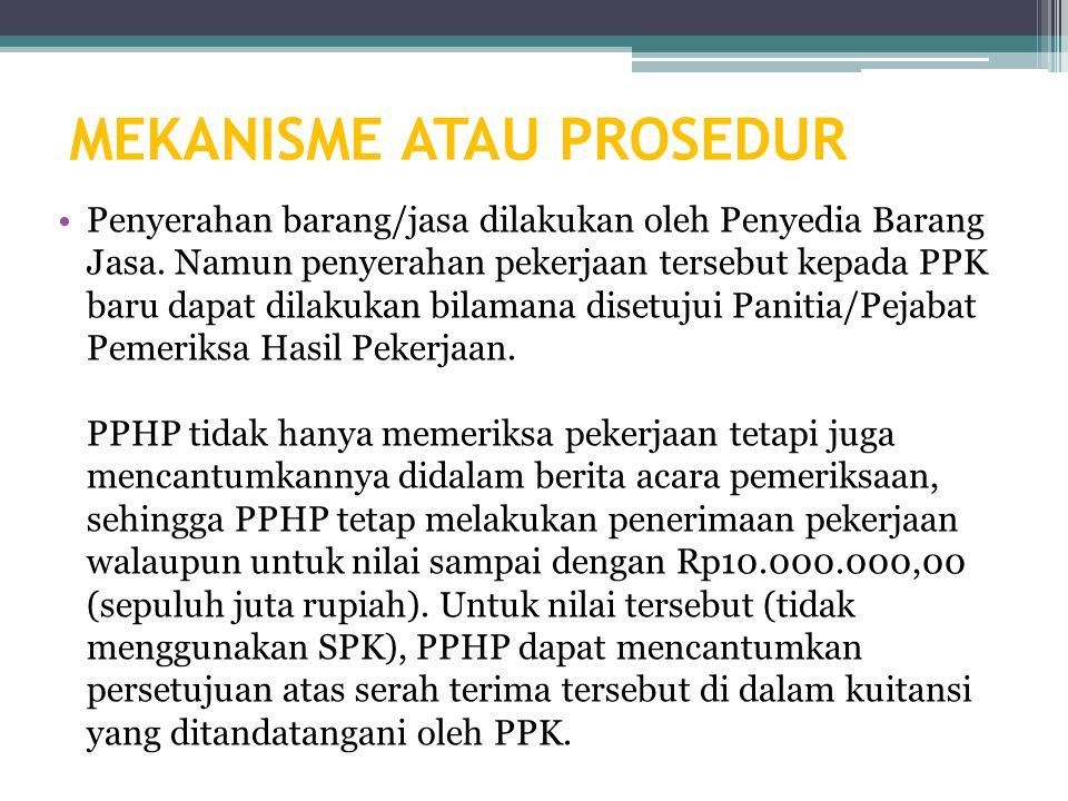 MEKANISME ATAU PROSEDUR Penyerahan barang/jasa dilakukan oleh Penyedia Barang Jasa.