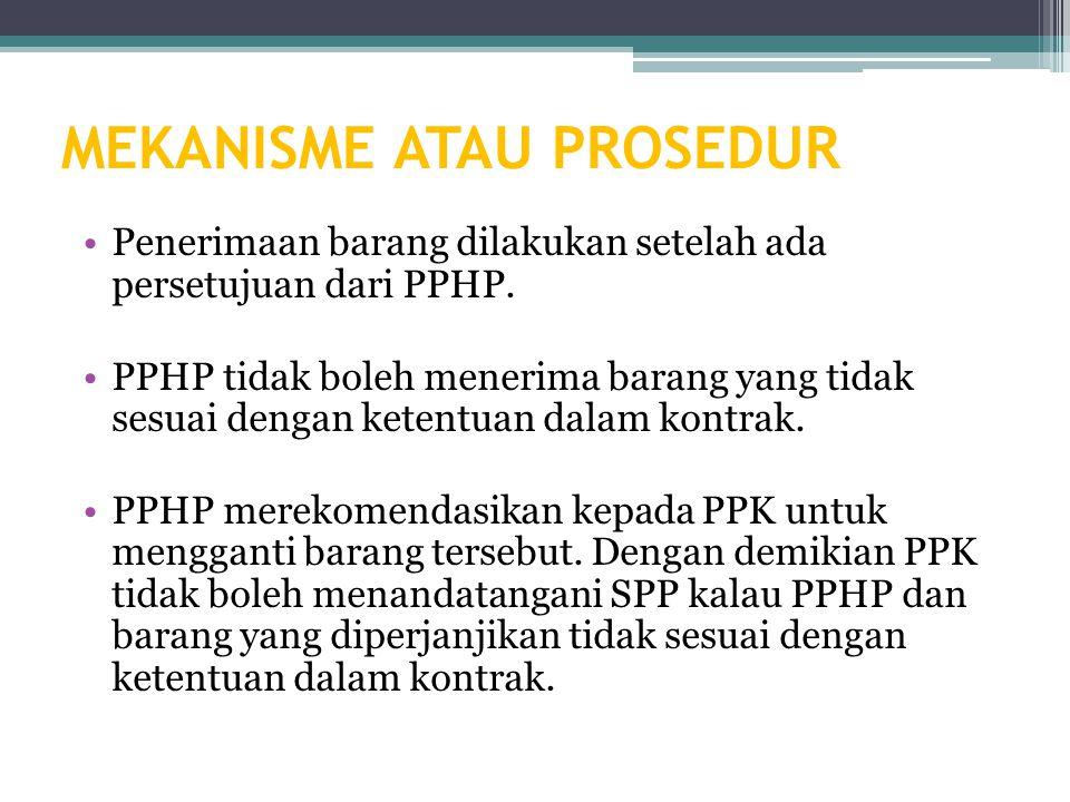 MEKANISME ATAU PROSEDUR Penerimaan barang dilakukan setelah ada persetujuan dari PPHP.