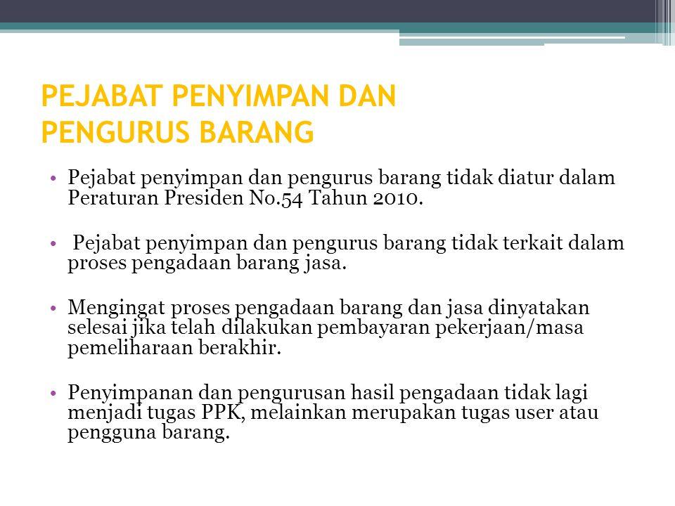 PEJABAT PENYIMPAN DAN PENGURUS BARANG Pejabat penyimpan dan pengurus barang tidak diatur dalam Peraturan Presiden No.54 Tahun 2010.
