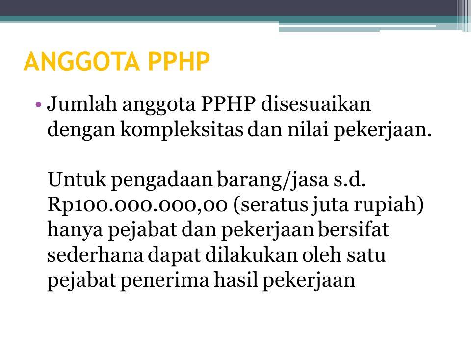 ANGGOTA PPHP Jumlah anggota PPHP disesuaikan dengan kompleksitas dan nilai pekerjaan.