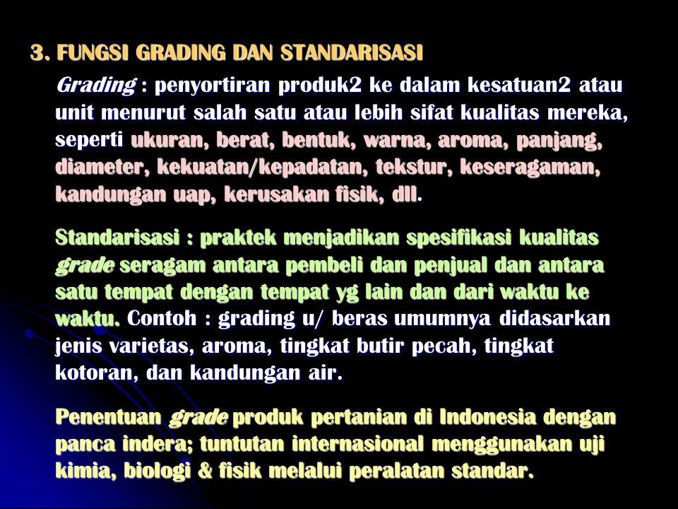 3. FUNGSI GRADING DAN STANDARISASI Grading : penyortiran produk2 ke dalam kesatuan2 atau unit menurut salah satu atau lebih sifat kualitas mereka, sep