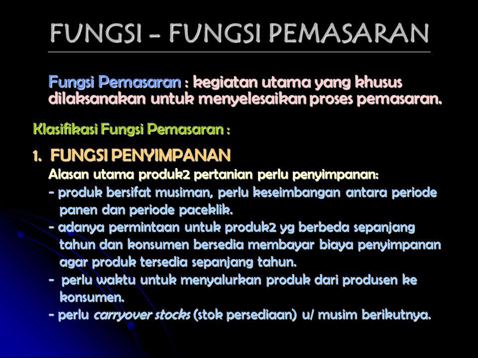 FUNGSI - FUNGSI PEMASARAN Fungsi Pemasaran : kegiatan utama yang khusus dilaksanakan untuk menyelesaikan proses pemasaran. Klasifikasi Fungsi Pemasara