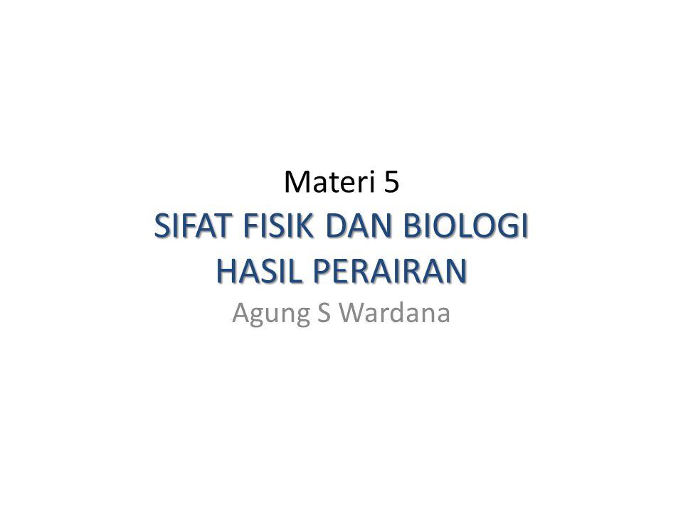 Materi 5 SIFAT FISIK DAN BIOLOGI HASIL PERAIRAN Agung S Wardana