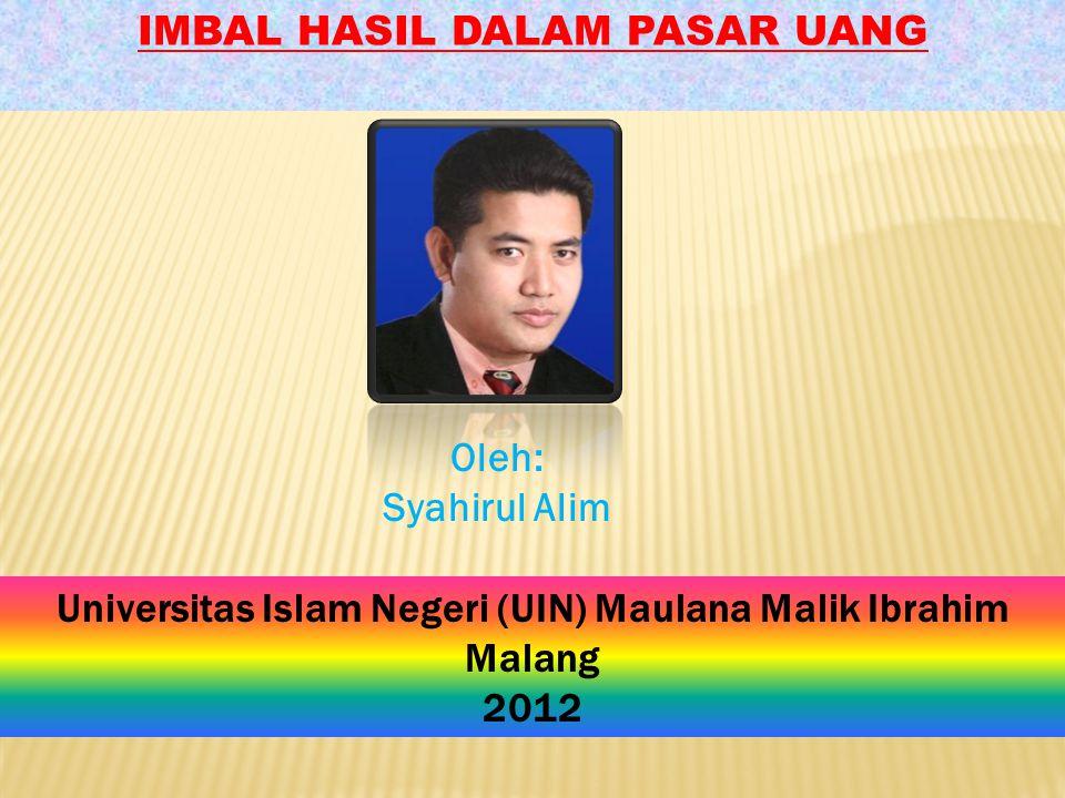 IMBAL HASIL DALAM PASAR UANG Oleh: Syahirul Alim Universitas Islam Negeri (UIN) Maulana Malik Ibrahim Malang 2012