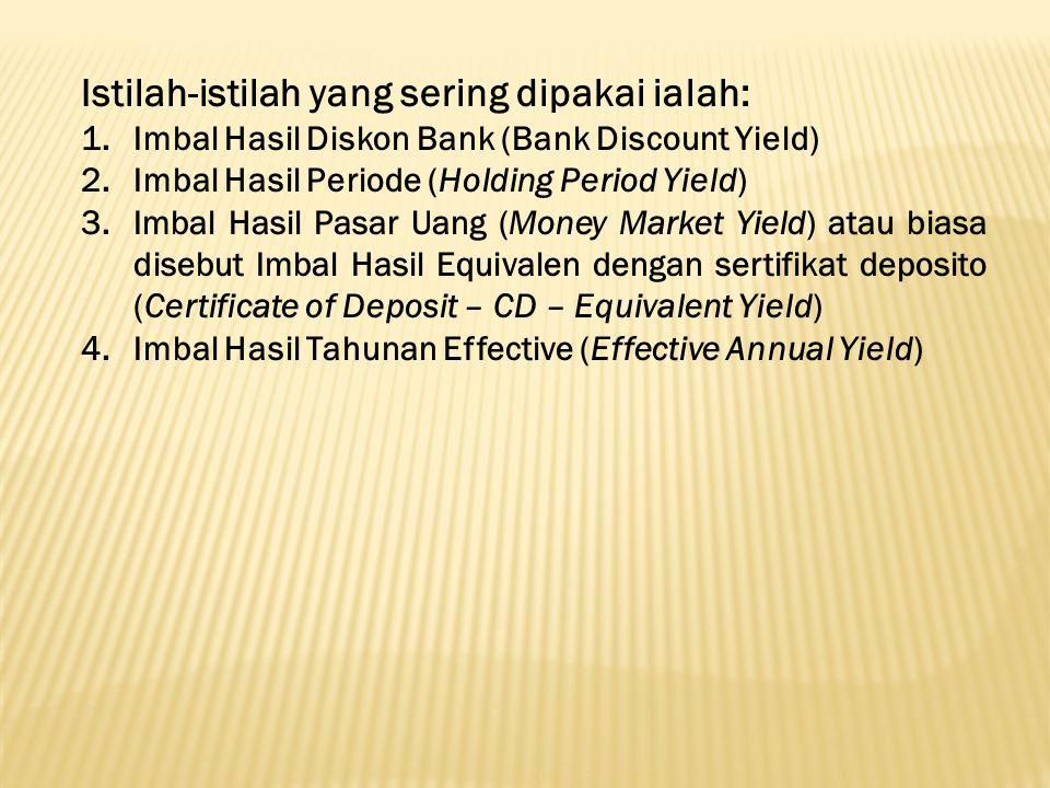 Istilah-istilah yang sering dipakai ialah: 1.Imbal Hasil Diskon Bank (Bank Discount Yield) 2.Imbal Hasil Periode (Holding Period Yield) 3.Imbal Hasil