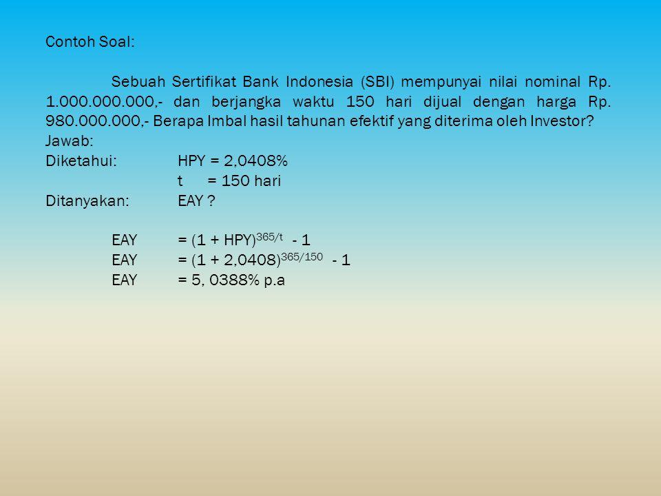 Contoh Soal: Sebuah Sertifikat Bank Indonesia (SBI) mempunyai nilai nominal Rp. 1.000.000.000,- dan berjangka waktu 150 hari dijual dengan harga Rp. 9