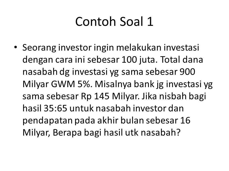 Contoh Soal 1 Seorang investor ingin melakukan investasi dengan cara ini sebesar 100 juta. Total dana nasabah dg investasi yg sama sebesar 900 Milyar