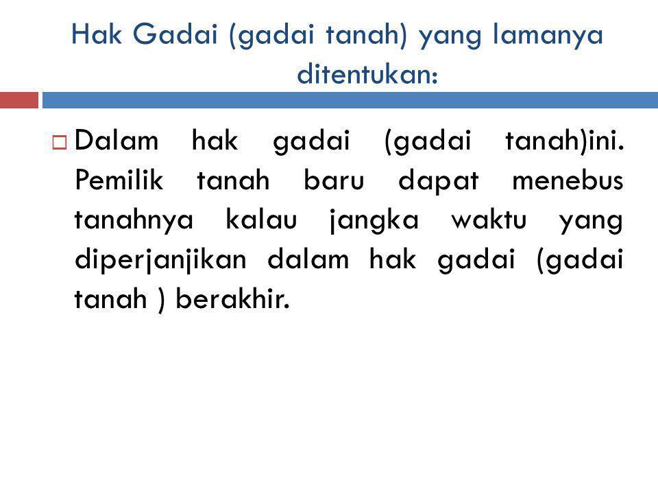 Hak Gadai (gadai tanah) yang lamanya ditentukan:  Dalam hak gadai (gadai tanah)ini.
