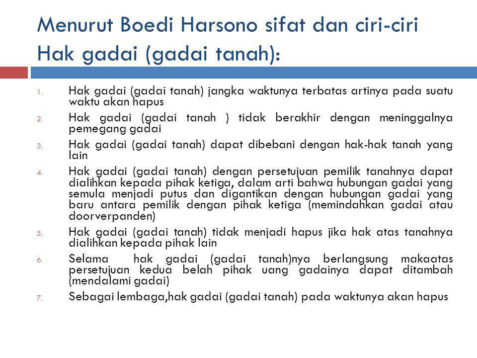 Menurut Boedi Harsono sifat dan ciri-ciri Hak gadai (gadai tanah): 1.
