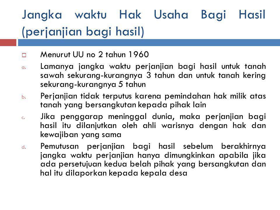 Jangka waktu Hak Usaha Bagi Hasil (perjanjian bagi hasil)  Menurut UU no 2 tahun 1960 a.