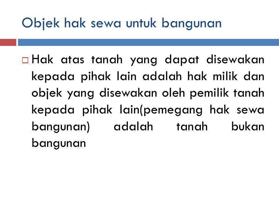 PEMEGANG HAK SEWA BANGUNAN (Menurut pasal 45 UUPA) 1.
