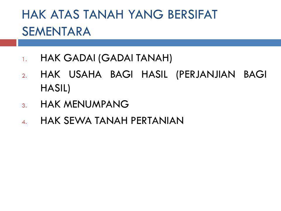 HAK ATAS TANAH YANG BERSIFAT SEMENTARA 1.HAK GADAI (GADAI TANAH) 2.