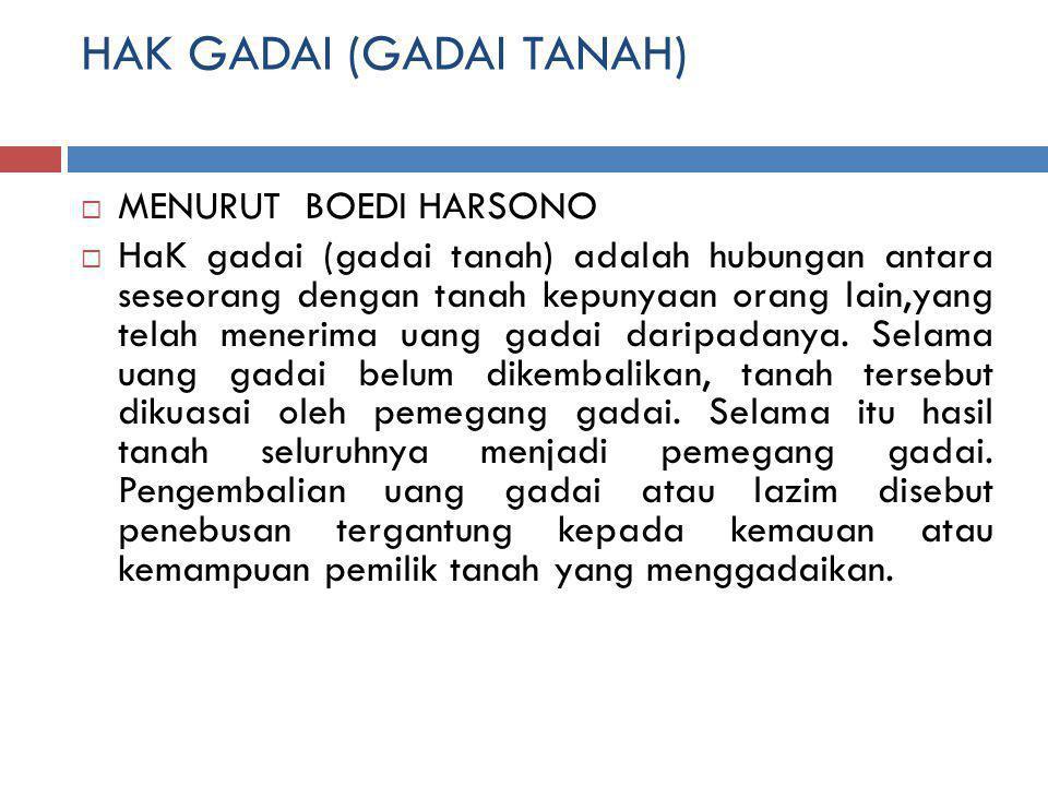 PARA PIHAK DALAM HAK GADAI(GADAI TANAH) 1.Pemilik tanah pertanian disebut pemberi gadai 2.