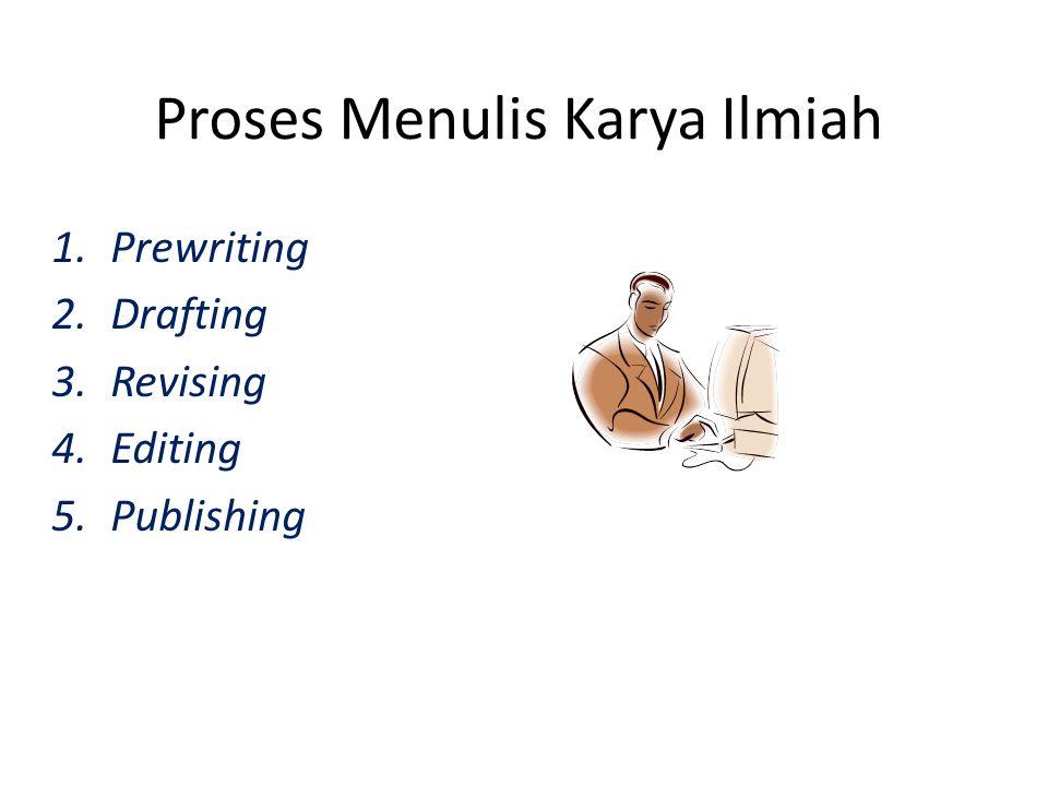 Proses Menulis Karya Ilmiah 1.Prewriting 2.Drafting 3.Revising 4.Editing 5.Publishing