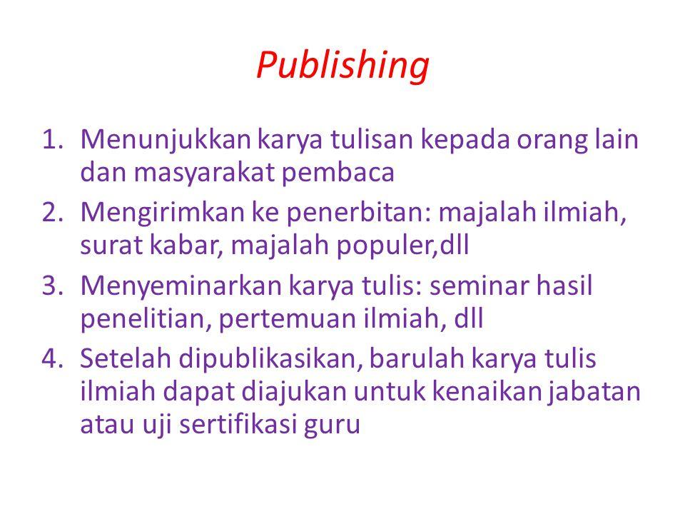 Publishing 1.Menunjukkan karya tulisan kepada orang lain dan masyarakat pembaca 2.Mengirimkan ke penerbitan: majalah ilmiah, surat kabar, majalah popu