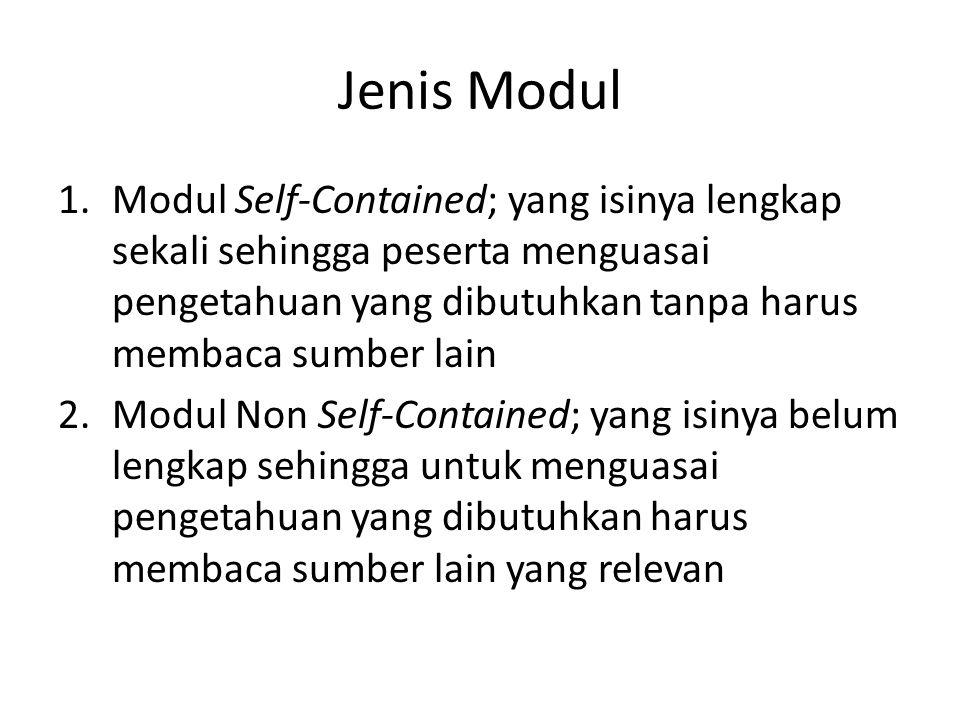 Jenis Modul 1.Modul Self-Contained; yang isinya lengkap sekali sehingga peserta menguasai pengetahuan yang dibutuhkan tanpa harus membaca sumber lain